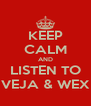 KEEP CALM AND LISTEN TO VEJA & WEX - Personalised Poster A4 size