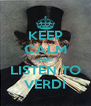 KEEP CALM AND LISTEN TO VERDI - Personalised Poster A4 size