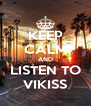 KEEP CALM AND LISTEN TO VIKISS - Personalised Poster A4 size