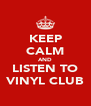 KEEP CALM AND LISTEN TO VINYL CLUB - Personalised Poster A4 size