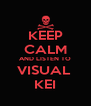 KEEP CALM AND LISTEN TO VISUAL  KEI - Personalised Poster A4 size