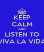 KEEP CALM AND LISTEN TO VIVA LA VIDA - Personalised Poster A4 size