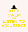 KEEP CALM AND LISTEN TO VIX JESSOP - Personalised Poster A4 size