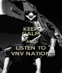 KEEP CALM AND LISTEN TO VNV NATION - Personalised Poster A4 size