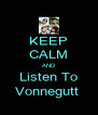 KEEP CALM AND Listen To Vonnegutt  - Personalised Poster A4 size