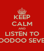 KEEP CALM AND LISTEN TO VOODOO SEVEN - Personalised Poster A4 size