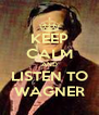 KEEP CALM AND LISTEN TO WAGNER - Personalised Poster A4 size