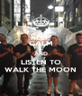 KEEP CALM AND LISTEN TO WALK THE MOON - Personalised Poster A4 size