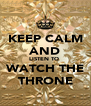 KEEP CALM AND LISTEN TO  WATCH THE THRONE - Personalised Poster A4 size