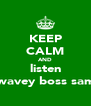KEEP CALM AND listen to wavey boss samuel - Personalised Poster A4 size