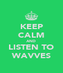 KEEP CALM AND LISTEN TO WAVVES - Personalised Poster A4 size