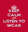 KEEP CALM AND LISTEN TO WCAR - Personalised Poster A4 size