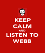 KEEP CALM AND LISTEN TO WEBB - Personalised Poster A4 size