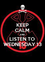KEEP CALM AND LISTEN TO WEDNESDAY 13 - Personalised Poster A4 size