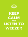 KEEP CALM AND LISTEN TO WEEZER - Personalised Poster A4 size
