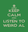 KEEP CALM AND LISTEN TO WEIRD AL - Personalised Poster A4 size