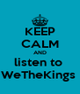 KEEP CALM AND listen to  WeTheKings  - Personalised Poster A4 size