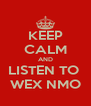 KEEP CALM AND LISTEN TO  WEX NMO - Personalised Poster A4 size