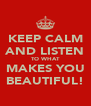 KEEP CALM AND LISTEN TO WHAT MAKES YOU BEAUTIFUL! - Personalised Poster A4 size