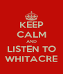 KEEP CALM AND LISTEN TO WHITACRE - Personalised Poster A4 size