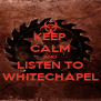 KEEP CALM AND LISTEN TO WHITECHAPEL - Personalised Poster A4 size