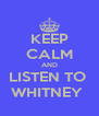 KEEP CALM AND LISTEN TO  WHITNEY  - Personalised Poster A4 size