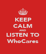 KEEP CALM AND LISTEN TO WhoCares - Personalised Poster A4 size