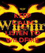 KEEP CALM AND LISTEN TO WILDFIRE - Personalised Poster A4 size