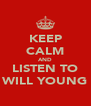KEEP CALM AND LISTEN TO WILL YOUNG - Personalised Poster A4 size