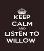 KEEP CALM AND LISTEN TO WILLOW  - Personalised Poster A4 size