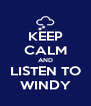KEEP CALM AND LISTEN TO WINDY - Personalised Poster A4 size