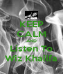 KEEP CALM AND Listen To Wiz Khailfa - Personalised Poster A4 size