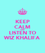 KEEP CALM AND LISTEN TO WIZ KHALIFA - Personalised Poster A4 size