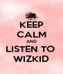 KEEP CALM AND LISTEN TO  WIZKID - Personalised Poster A4 size