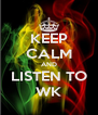 KEEP CALM AND LISTEN TO WK - Personalised Poster A4 size