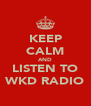 KEEP CALM AND LISTEN TO WKD RADIO - Personalised Poster A4 size