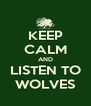KEEP CALM AND LISTEN TO WOLVES - Personalised Poster A4 size