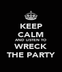 KEEP CALM AND LISTEN TO WRECK THE PARTY - Personalised Poster A4 size