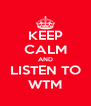 KEEP CALM AND LISTEN TO WTM - Personalised Poster A4 size