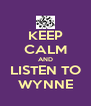 KEEP CALM AND LISTEN TO WYNNE - Personalised Poster A4 size