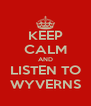 KEEP CALM AND LISTEN TO WYVERNS - Personalised Poster A4 size