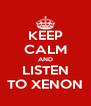 KEEP CALM AND LISTEN TO XENON - Personalised Poster A4 size