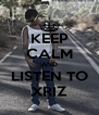 KEEP CALM AND LISTEN TO XRIZ - Personalised Poster A4 size