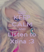 KEEP CALM AND Listen to Xtina :3 - Personalised Poster A4 size