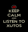 KEEP CALM AND LISTEN TO XUTOS - Personalised Poster A4 size