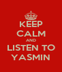 KEEP CALM AND LISTEN TO YASMIN - Personalised Poster A4 size