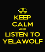 KEEP CALM AND LISTEN TO YELAWOLF - Personalised Poster A4 size