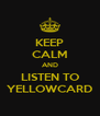 KEEP CALM AND LISTEN TO YELLOWCARD - Personalised Poster A4 size