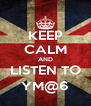 KEEP CALM AND LISTEN TO YM@6 - Personalised Poster A4 size