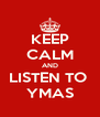 KEEP CALM AND LISTEN TO  YMAS - Personalised Poster A4 size